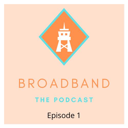 BroadBand the podcast episode 1